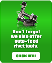 Don't forget we also offfer auto-feed rivet tools. Click Here